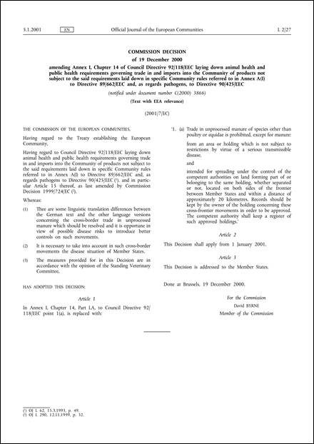 2001/7/EC: Commission Decision of 19 December 2000 amending Annex I, Chapter 14 of Council Directive 92/118/EEC laying down animal health and public health requirements governing trade in and imports into the Community of products not subject to the said requirements laid down in specific Community rules referred to in Annex A(I) to Directive 89/662/EEC and, as regards pathogens, to Directive 90/425/EEC (Text with EEA relevance) (notified under document number C(2000) 3866)
